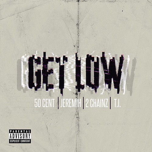 50 Cent feat. Jeremih, 2 Chainz and T.I. - 'Get Low'